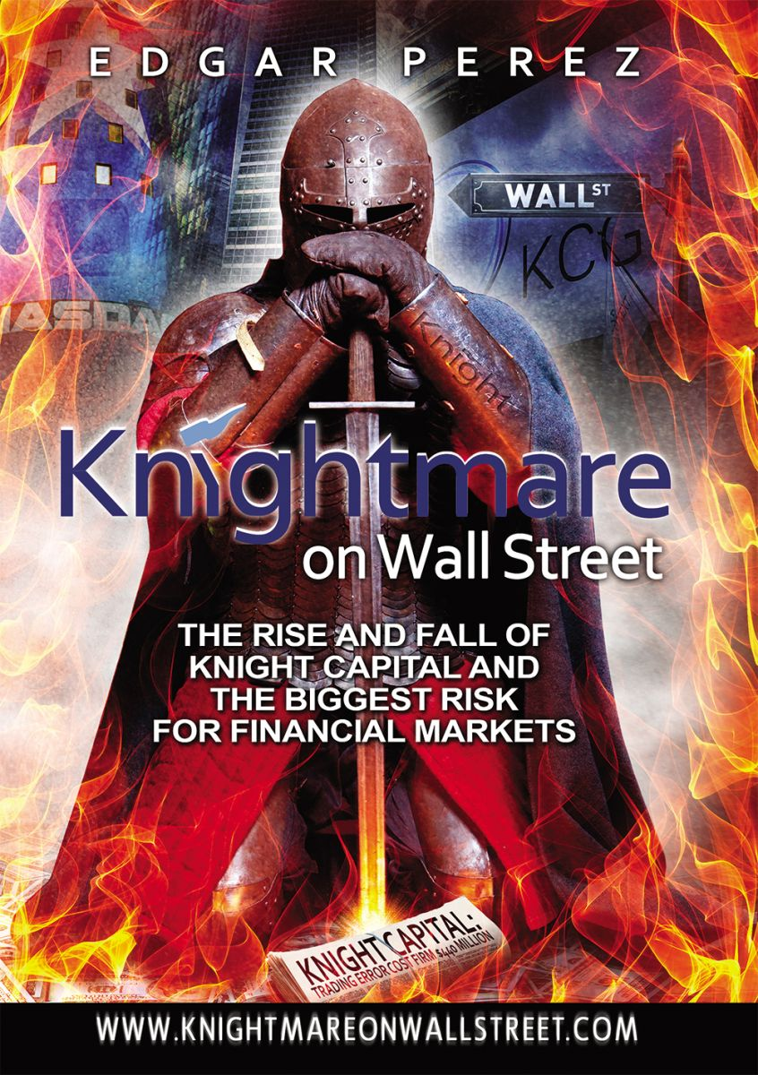 Knightmare on Wall Street, The Rise and Fall of Knight Capital and the Biggest Risk for Financial Markets